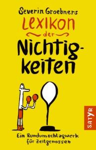Severin Groebner ´Severin Groebners Lexikon der Nichtigkeiten: Ein Rundumschlagwerk für Zeitgenossen´ bestellen